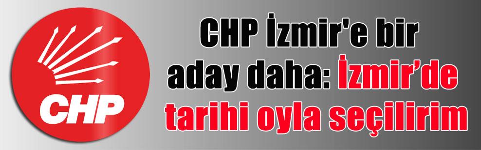CHP İzmir'e bir aday daha: İzmir'de tarihi oyla seçilirim