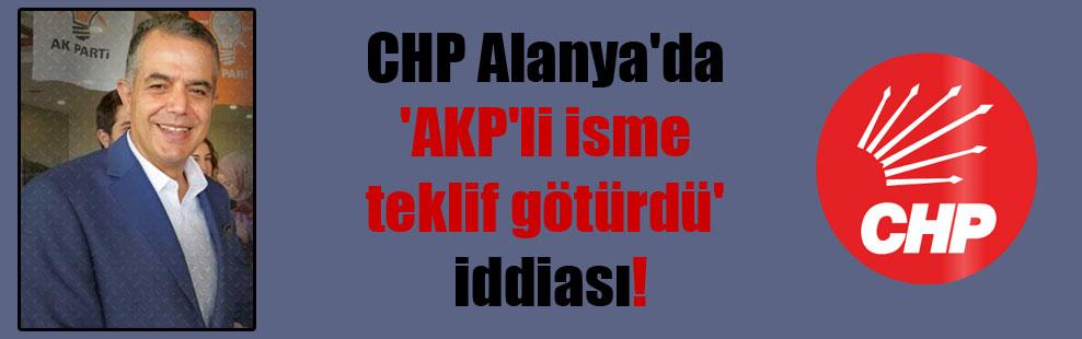 CHP Alanya'da 'AKP'li isme teklif götürdü' iddiası!