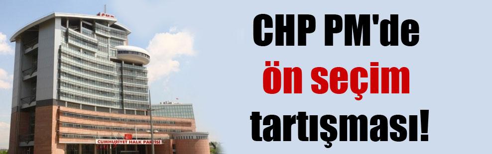 CHP PM'de ön seçim tartışması!