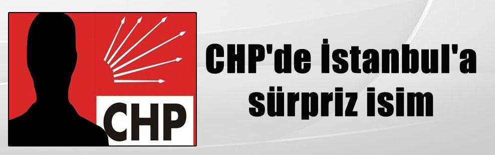 CHP'de İstanbul'a sürpriz isim