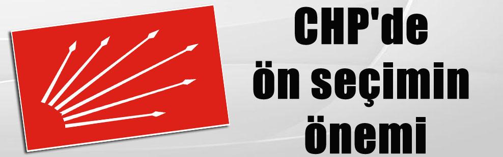 CHP'de ön seçimin önemi