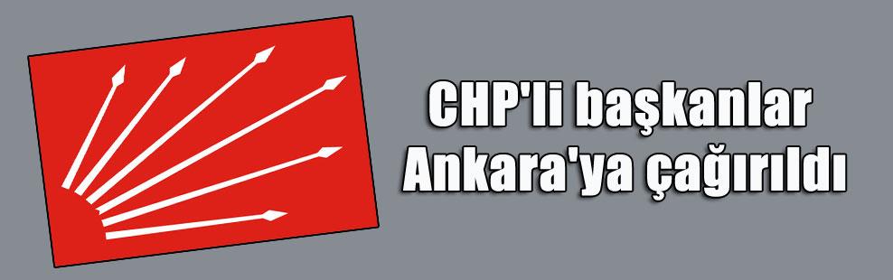 CHP'li başkanlar Ankara'ya çağırıldı