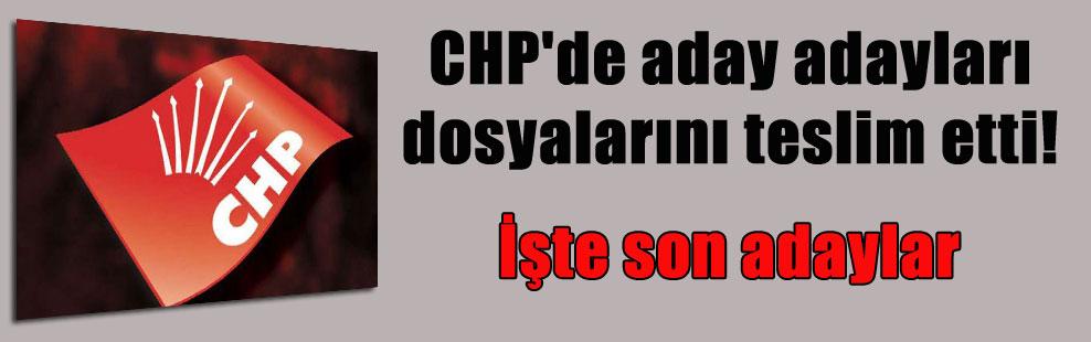 CHP'de aday adayları dosyalarını teslim etti! İşte son adaylar