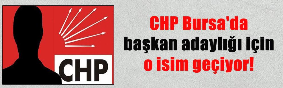 CHP Bursa'da başkan adaylığı için o isim geçiyor!