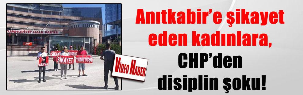 Anıtkabir'e şikayet eden kadınlara, CHP'den disiplin şoku!