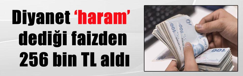 Diyanet 'haram' dediği faizden 256 bin TL aldı