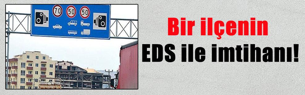 Bir ilçenin EDS ile imtihanı!