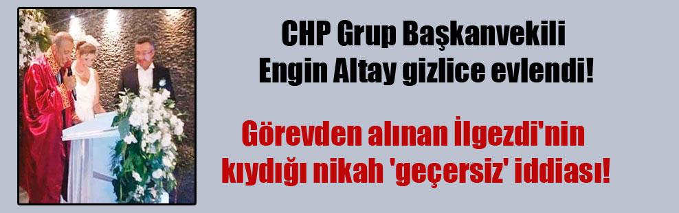 CHP Grup Başkanvekili Engin Altay gizlice evlendi! Görevden alınan İlgezdi'nin kıydığı nikah 'geçersiz' iddiası!