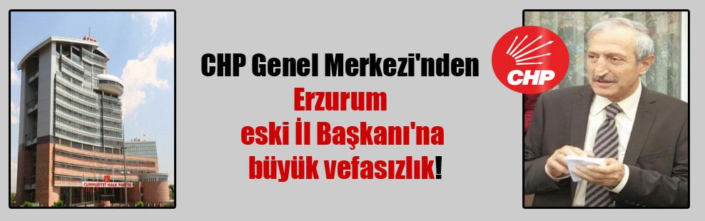 CHP Genel Merkezi'nden Erzurum eski İl Başkanı'na büyük vefasızlık!