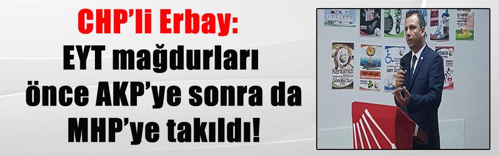 CHP'li Erbay: EYT mağdurları önce AKP'ye sonra da MHP'ye takıldı!