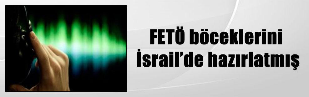 FETÖ böceklerini İsrail'de hazırlatmış