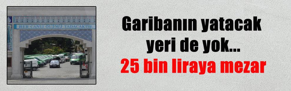 Garibanın yatacak yeri de yok… 25 bin liraya mezar
