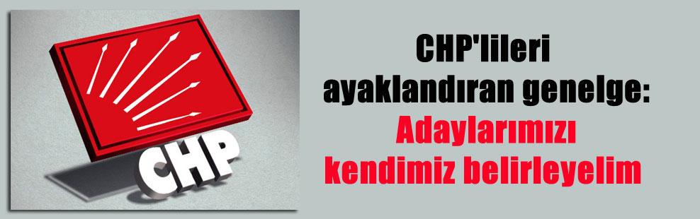 CHP'lileri ayaklandıran genelge: Adaylarımızı kendimiz belirleyelim