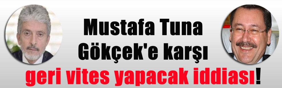 Mustafa Tuna Gökçek'e karşı geri vites yapacak iddiası!