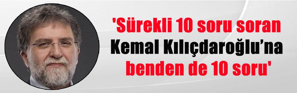'Sürekli 10 soru soran Kemal Kılıçdaroğlu'na benden de 10 soru'