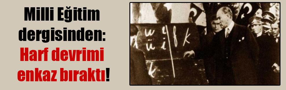 Milli Eğitim dergisinden: Harf devrimi enkaz bıraktı!