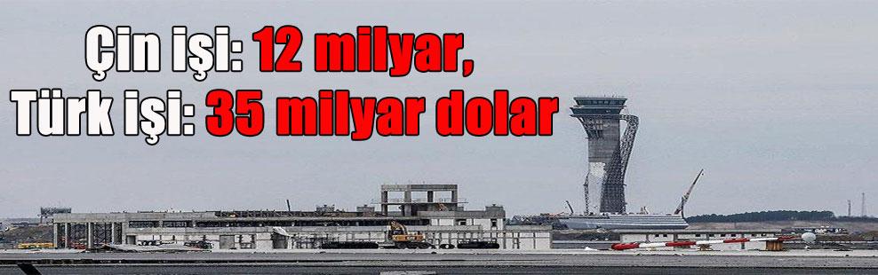 Çin işi: 12 milyar, Türk işi: 35 milyar dolar