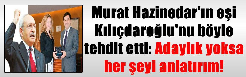 Murat Hazinedar'ın eşi Kılıçdaroğlu'nu böyle tehdit etti: Adaylık yoksa her şeyi anlatırım!