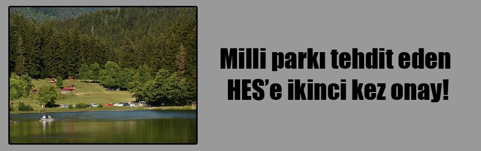 Milli parkı tehdit eden HES'e ikinci kez onay!