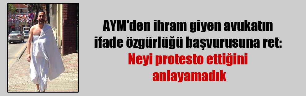 AYM'den ihram giyen avukatın ifade özgürlüğü başvurusuna ret: Neyi protesto ettiğini anlayamadık