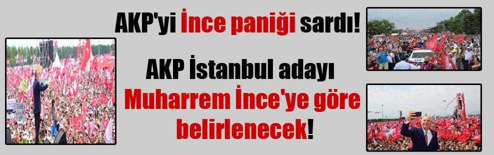 AKP'yi İnce paniği sardı! AKP İstanbul adayı Muharrem İnce'ye göre belirlenecek!