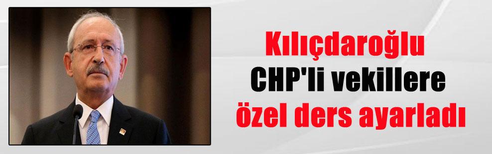 Kılıçdaroğlu CHP'li vekillere özel ders ayarladı