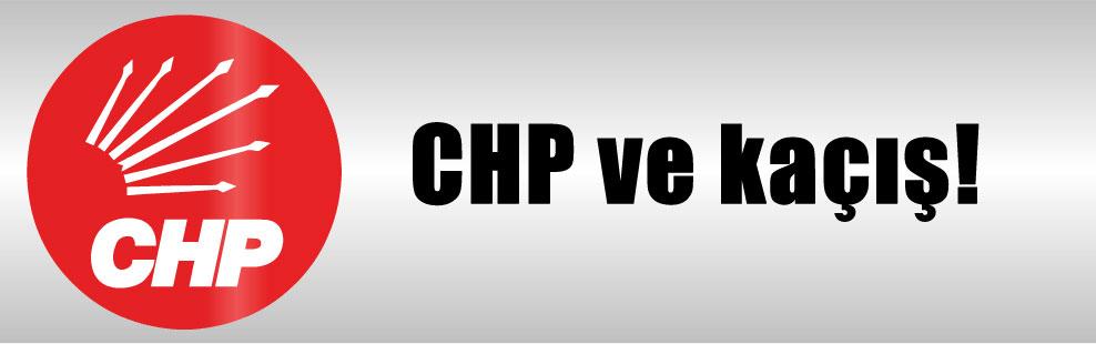 CHP ve kaçış!