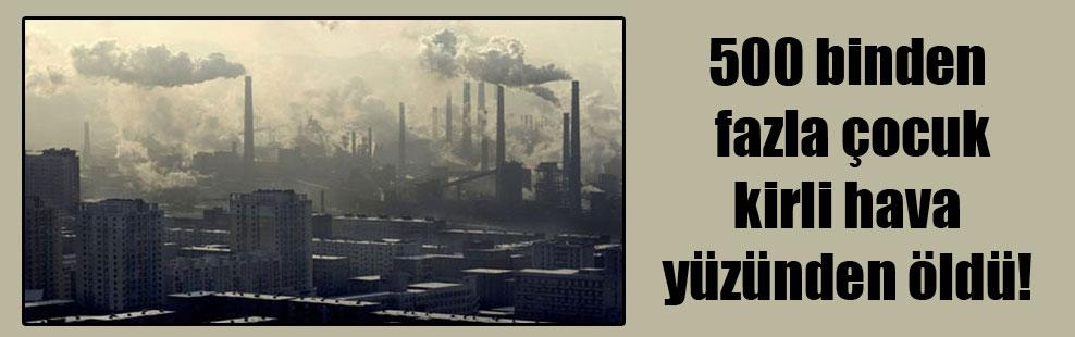500 binden fazla çocuk kirli hava yüzünden öldü!