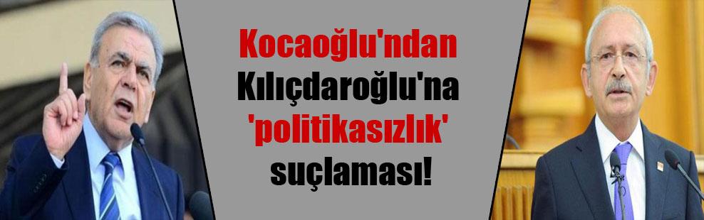 Kocaoğlu'ndan Kılıçdaroğlu'na 'politikasızlık' suçlaması!