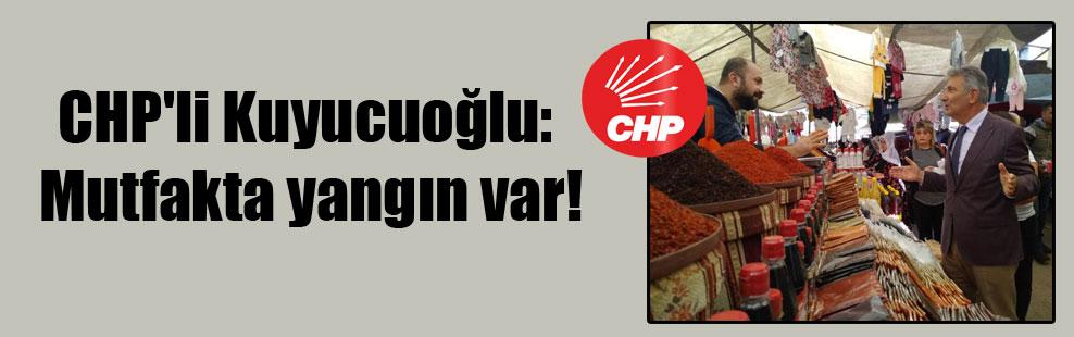 CHP'li Kuyucuoğlu: Mutfakta yangın var!