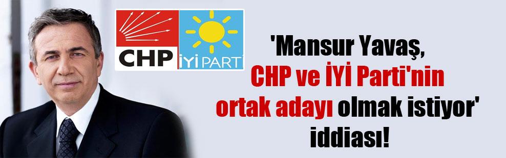 'Mansur Yavaş, CHP ve İYİ Parti'nin ortak adayı olmak istiyor' iddiası!