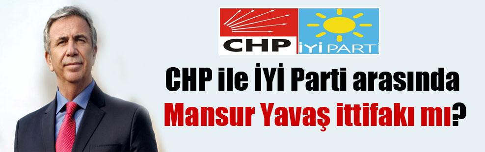 CHP ile İYİ Parti arasında Mansur Yavaş ittifakı mı?