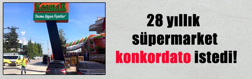 28 yıllık süpermarket konkordato istedi!