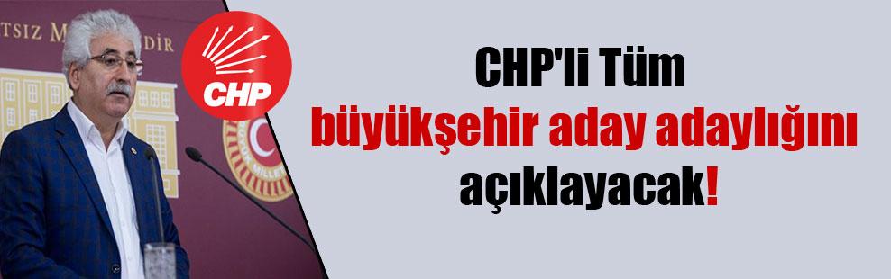 CHP'li Tüm büyükşehir aday adaylığını açıklayacak!
