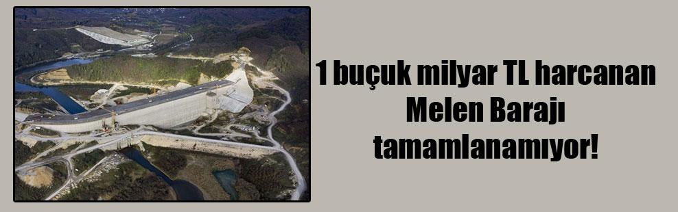 1 buçuk milyar TL harcanan Melen Barajı tamamlanamıyor!