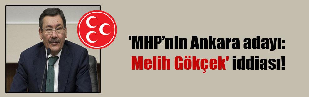 'MHP'nin Ankara adayı: Melih Gökçek' iddiası!
