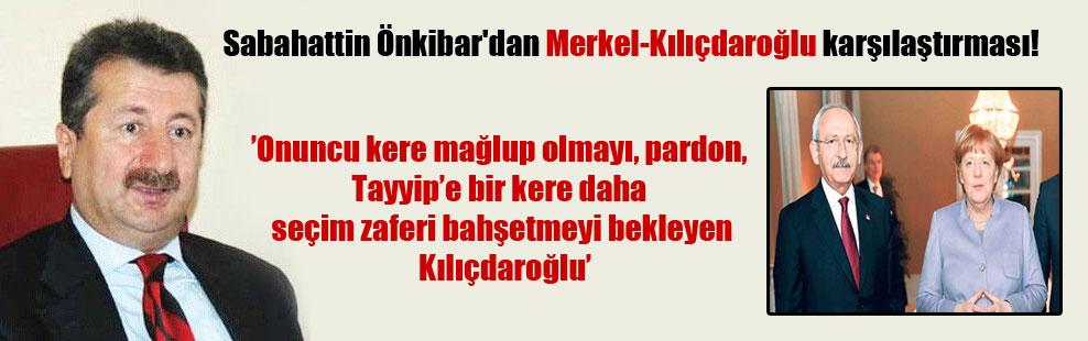Sabahattin Önkibar'dan Merkel-Kılıçdaroğlu karşılaştırması!