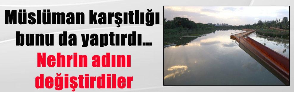 Müslüman karşıtlığı bunu da yaptırdı… Nehrin adını değiştirdiler
