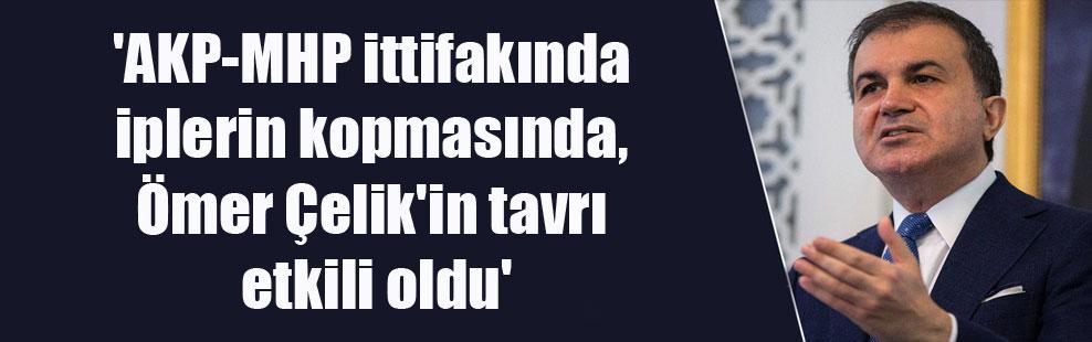 'AKP-MHP ittifakında iplerin kopmasında, Ömer Çelik'in tavrı etkili oldu'