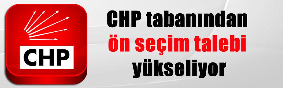 CHP tabanından ön seçim talebi yükseliyor