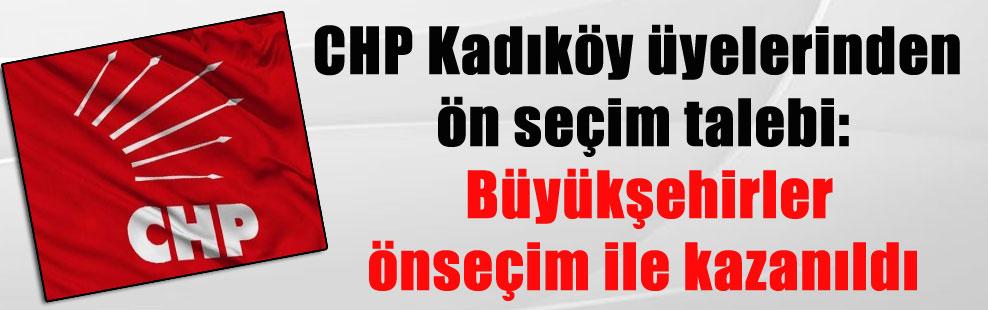 CHP Kadıköy üyelerinden ön seçim talebi: Büyükşehirler önseçim ile kazanıldı