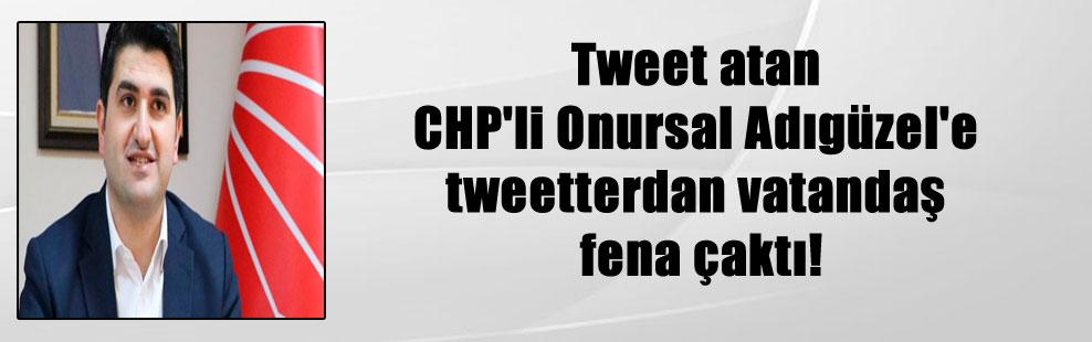 Tweet atan CHP'li Onursal Adıgüzel'e tweetterdan vatandaş fena çaktı!