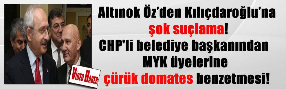 Altınok Öz'den Kılıçdaroğlu'na şok suçlama! CHP'li belediye başkanından MYK üyelerine çürük domates benzetmesi!