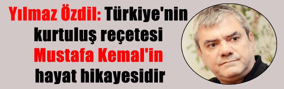 Yılmaz Özdil: Türkiye'nin kurtuluş reçetesi Mustafa Kemal'in hayat hikayesidir