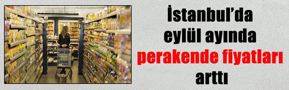 İstanbul'da eylül ayında perakende fiyatları arttı