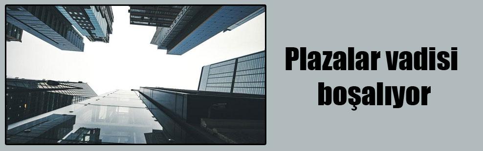 Plazalar vadisi boşalıyor