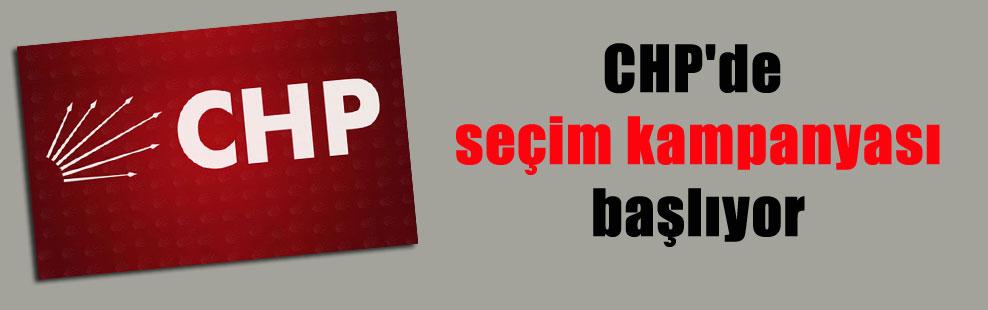 CHP'de seçim kampanyası başlıyor