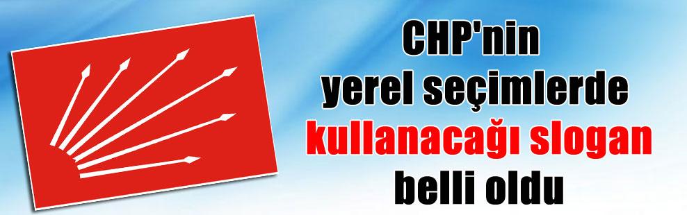 CHP'nin yerel seçimlerde kullanacağı slogan belli oldu