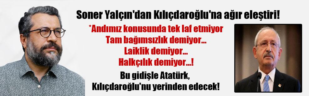 Soner Yalçın'dan Kılıçdaroğlu'na ağır eleştiri!