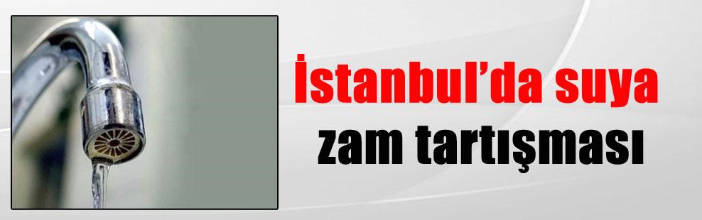 İstanbul'da suya zam tartışması